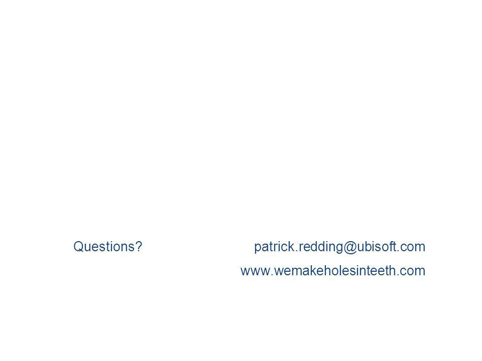 Questions patrick.redding@ubisoft.com www.wemakeholesinteeth.com