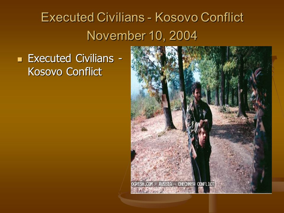 Executed Civilians - Kosovo Conflict November 10, 2004 Executed Civilians - Kosovo Conflict Executed Civilians - Kosovo Conflict