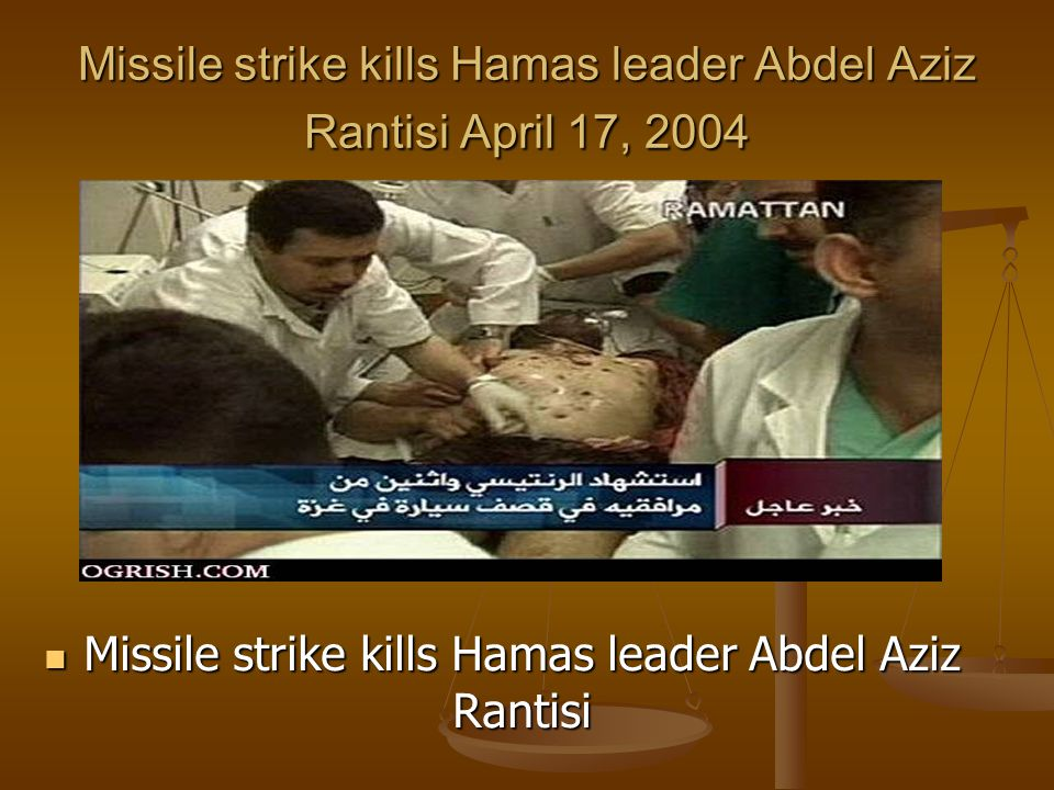 Missile strike kills Hamas leader Abdel Aziz Rantisi April 17, 2004 Missile strike kills Hamas leader Abdel Aziz Rantisi