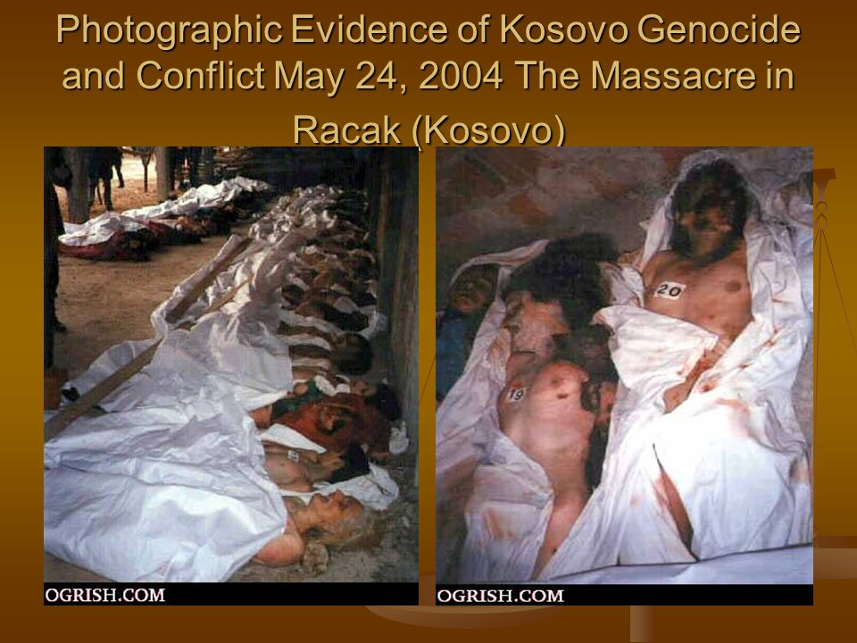 Photographic Evidence of Kosovo Genocide and Conflict May 24, 2004 The Massacre in Racak (Kosovo)