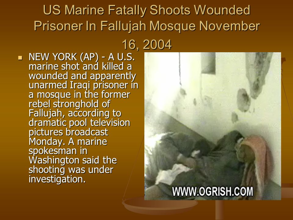 US Marine Fatally Shoots Wounded Prisoner In Fallujah Mosque November 16, 2004 NEW YORK (AP) - A U.S.