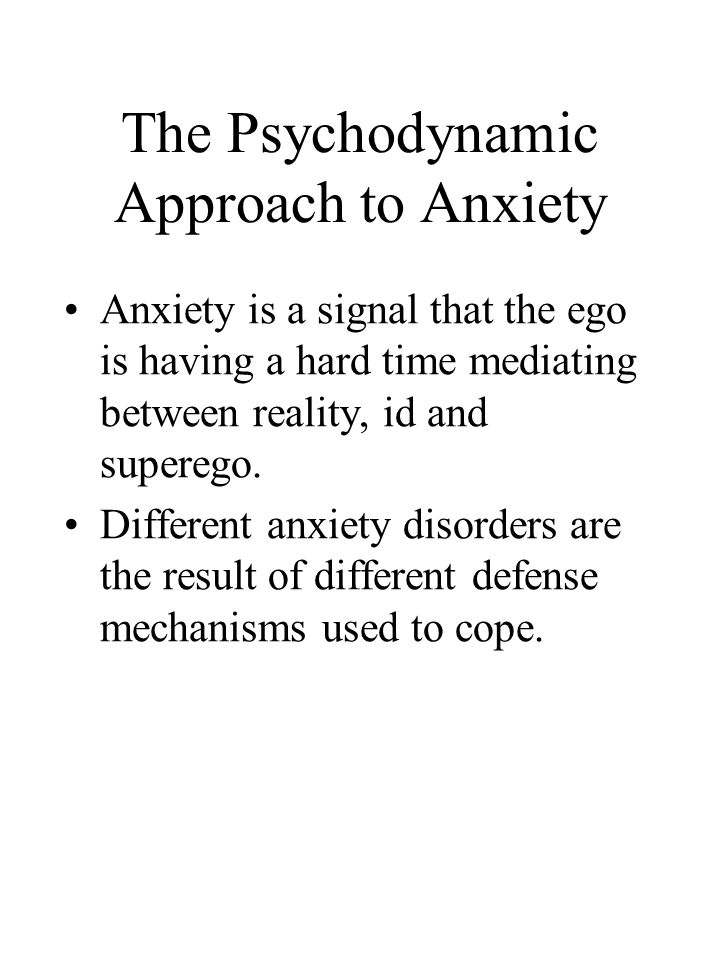 The Psychodynamic Approach to Anxiety Anxiety is a signal that the ego is having a hard time mediating between reality, id and superego.