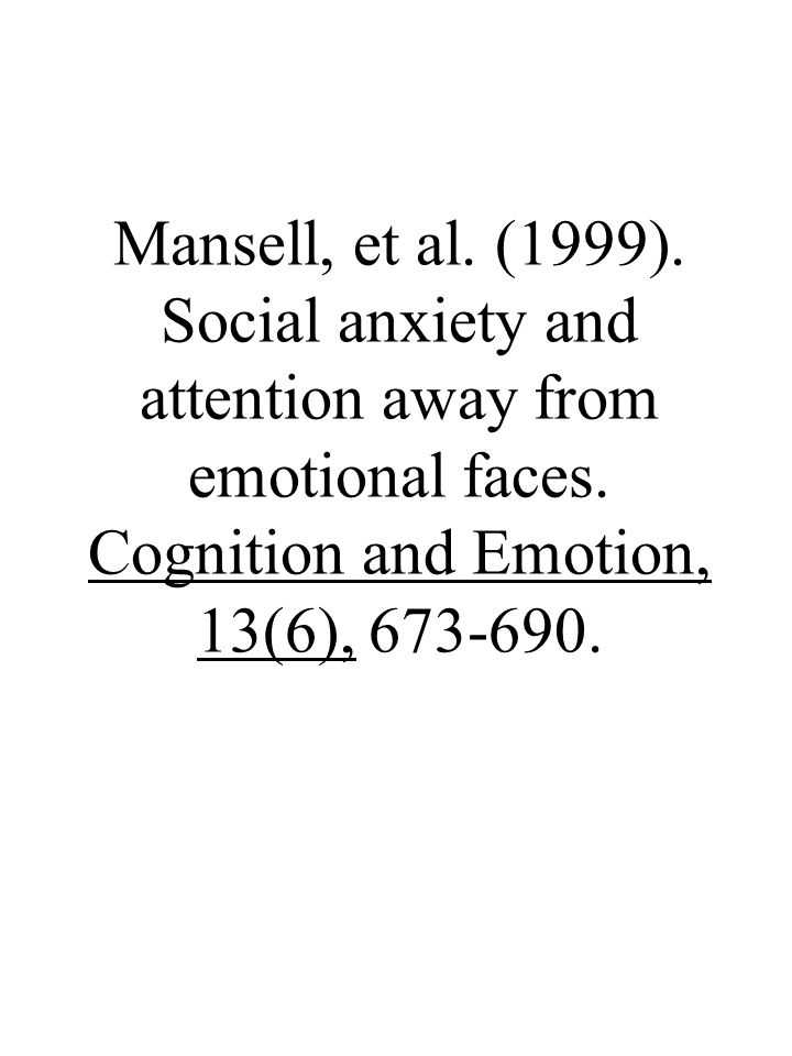 Mansell, et al. (1999). Social anxiety and attention away from emotional faces.