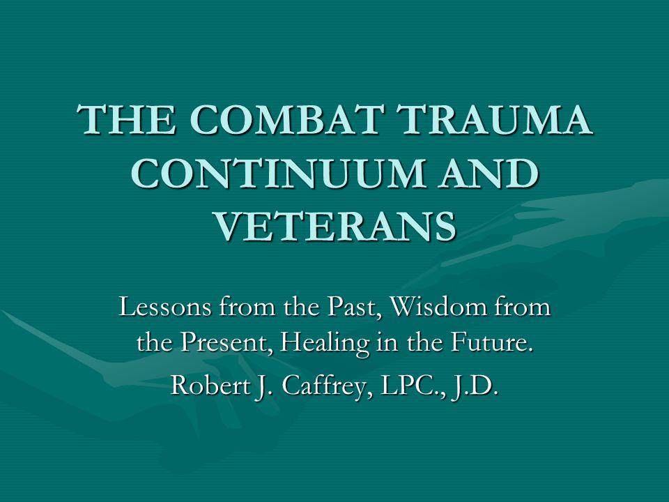 THE COMBAT TRAUMA CONTINUUM AND VETERANS War and trauma take place on a continuum.War and trauma take place on a continuum.