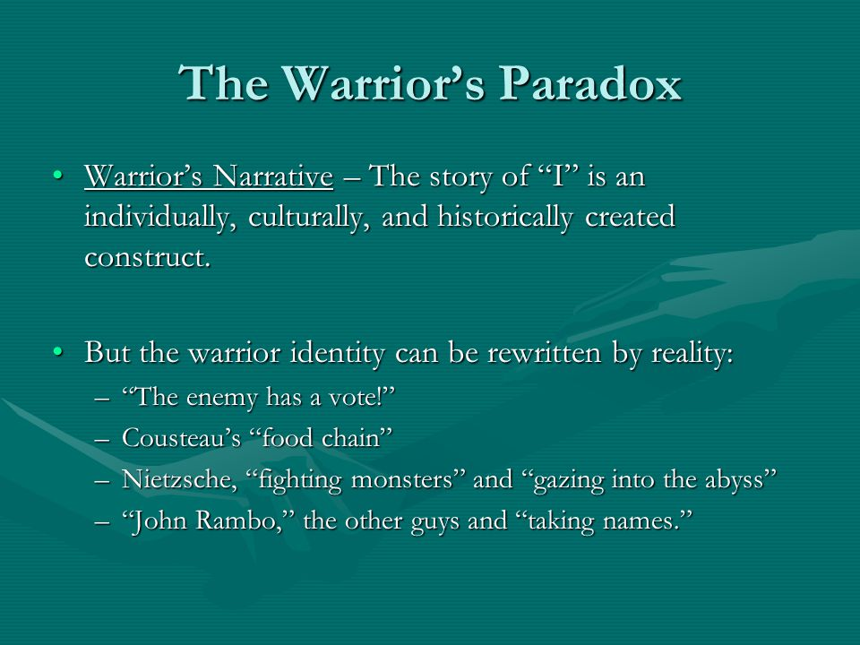 """The Warrior's Paradox Warrior's Narrative – The story of """"I"""" is an individually, culturally, and historically created construct.Warrior's Narrative –"""