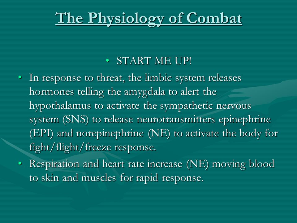 The Physiology of Combat START ME UP!START ME UP! In response to threat, the limbic system releases hormones telling the amygdala to alert the hypotha