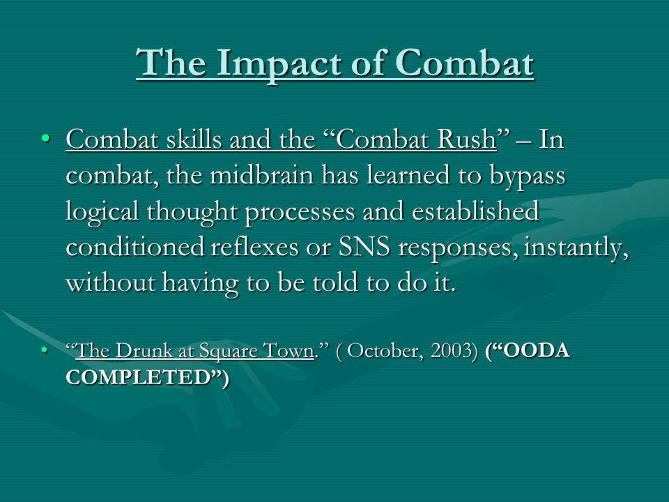 """The Impact of Combat Combat skills and the """"Combat Rush"""" – In combat, the midbrain has learned to bypass logical thought processes and established con"""