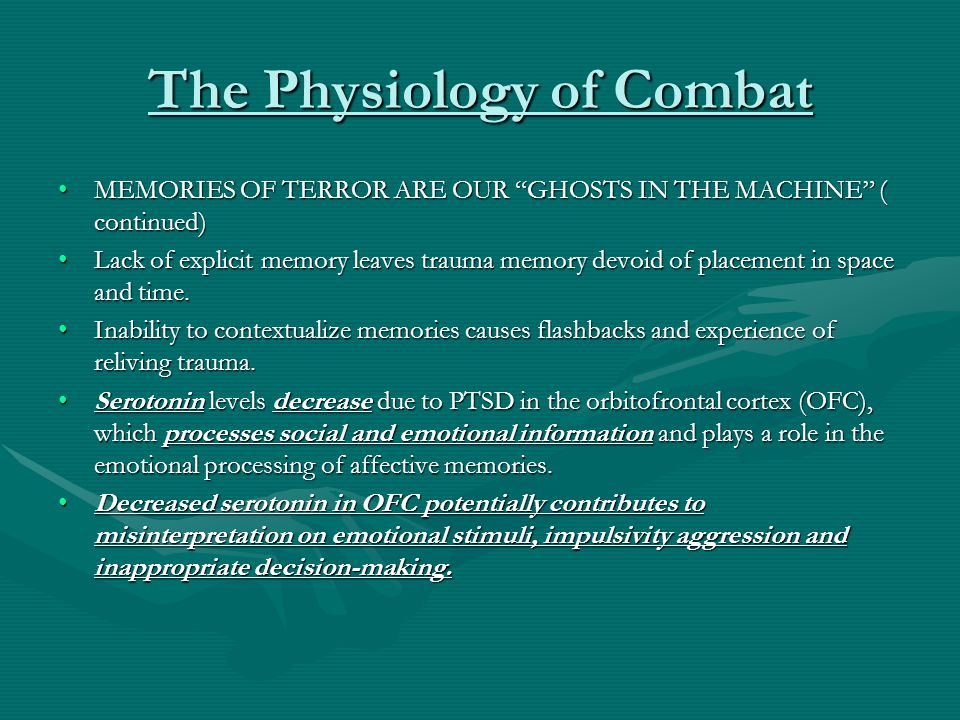 """The Physiology of Combat MEMORIES OF TERROR ARE OUR """"GHOSTS IN THE MACHINE"""" ( continued)MEMORIES OF TERROR ARE OUR """"GHOSTS IN THE MACHINE"""" ( continued"""