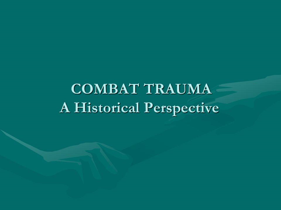 COMBAT TRAUMA A Historical Perspective COMBAT TRAUMA A Historical Perspective