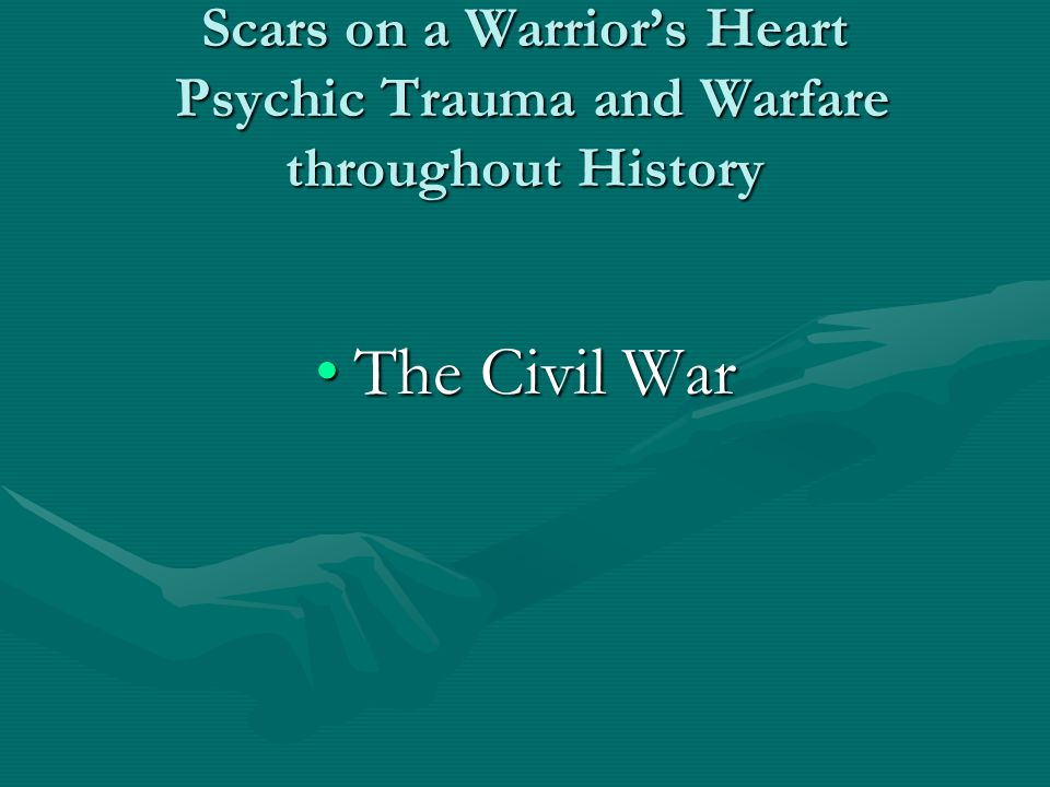 Scars on a Warrior's Heart Psychic Trauma and Warfare throughout History The Civil WarThe Civil War