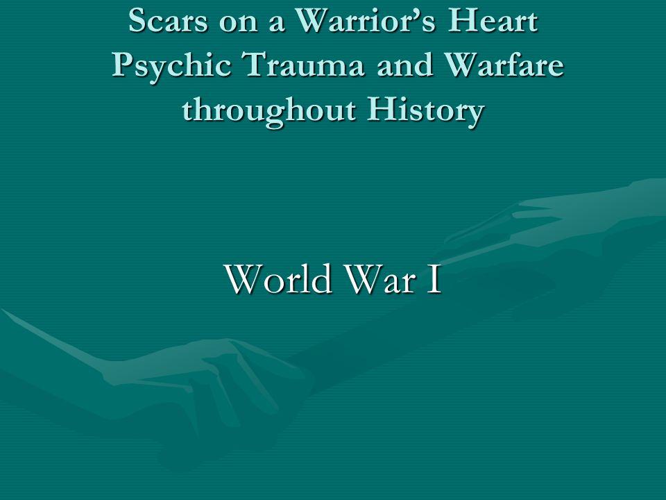 Scars on a Warrior's Heart Psychic Trauma and Warfare throughout History World War I