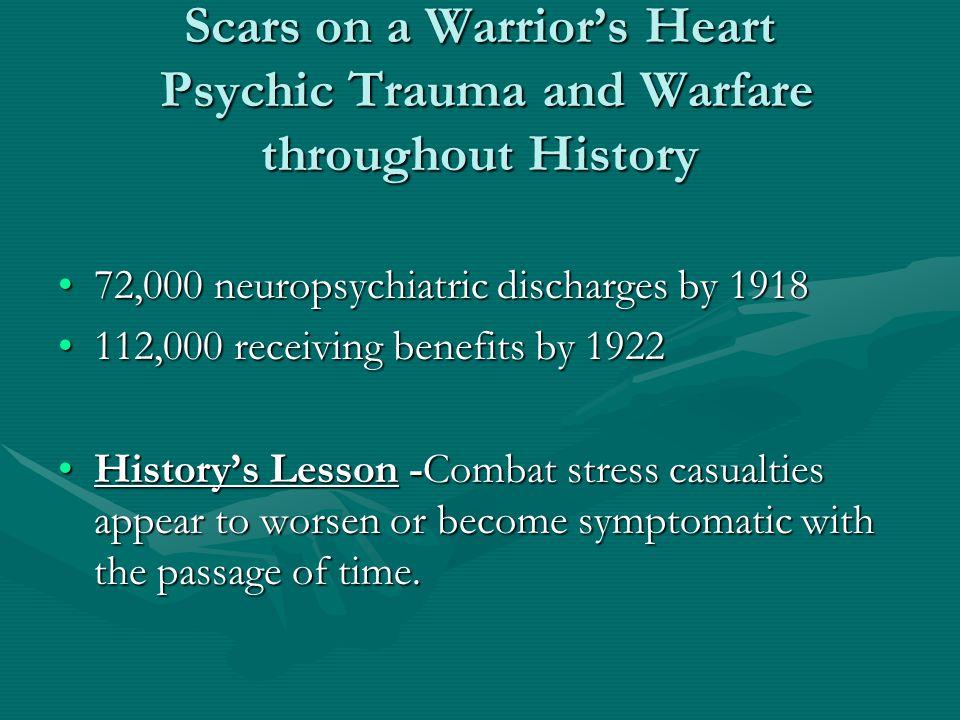 Scars on a Warrior's Heart Psychic Trauma and Warfare throughout History 72,000 neuropsychiatric discharges by 191872,000 neuropsychiatric discharges