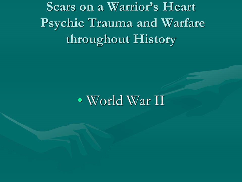 Scars on a Warrior's Heart Psychic Trauma and Warfare throughout History World War IIWorld War II