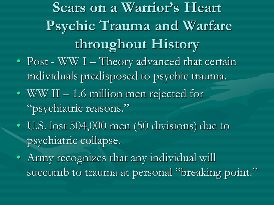 Scars on a Warrior's Heart Psychic Trauma and Warfare throughout History Post - WW I – Theory advanced that certain individuals predisposed to psychic