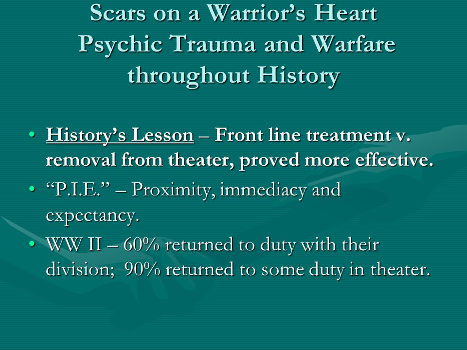 Scars on a Warrior's Heart Psychic Trauma and Warfare throughout History History's Lesson – Front line treatment v. removal from theater, proved more