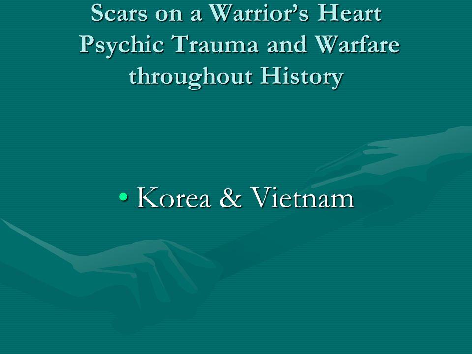 Scars on a Warrior's Heart Psychic Trauma and Warfare throughout History Korea & VietnamKorea & Vietnam