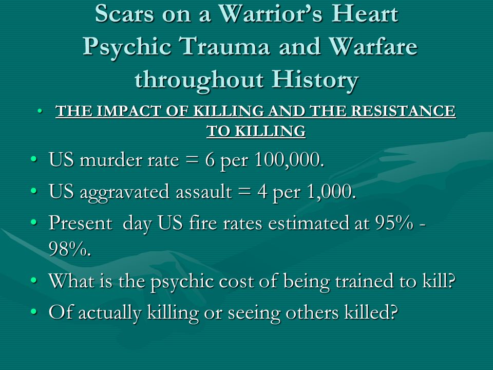 Scars on a Warrior's Heart Psychic Trauma and Warfare throughout History THE IMPACT OF KILLING AND THE RESISTANCE TO KILLINGTHE IMPACT OF KILLING AND