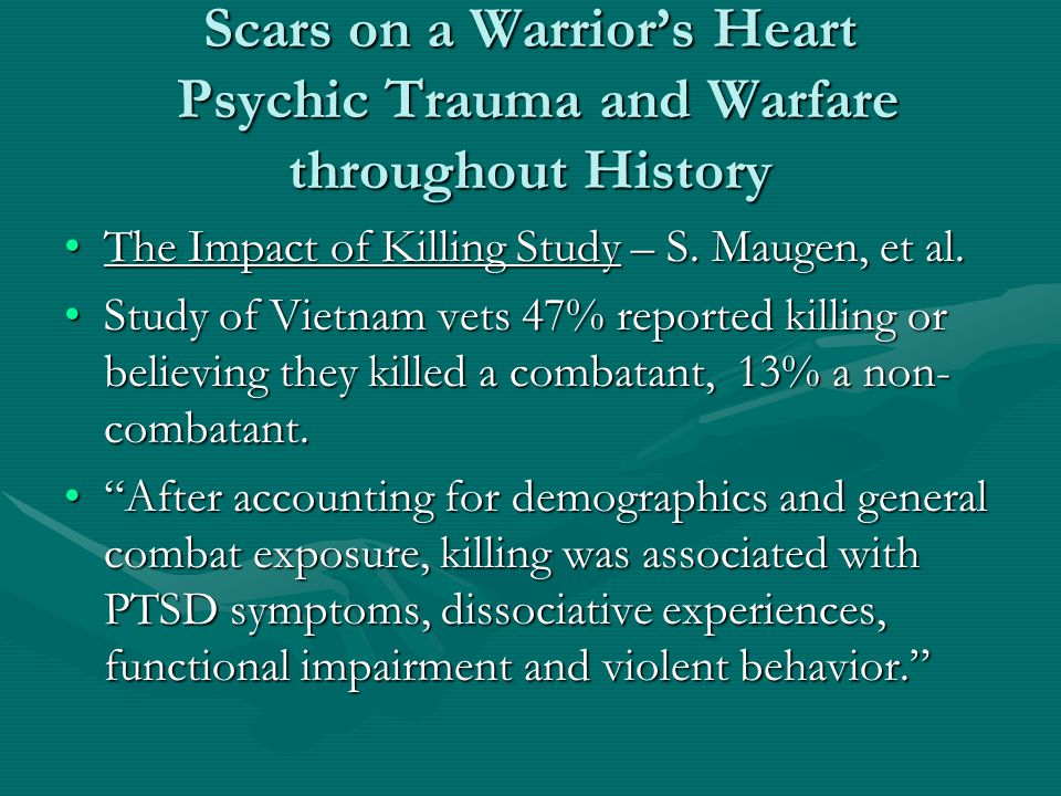 Scars on a Warrior's Heart Psychic Trauma and Warfare throughout History The Impact of Killing Study – S. Maugen, et al.The Impact of Killing Study –