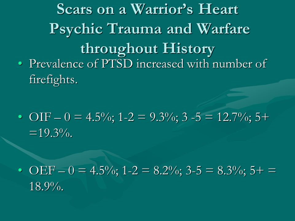 Scars on a Warrior's Heart Psychic Trauma and Warfare throughout History Prevalence of PTSD increased with number of firefights.Prevalence of PTSD inc