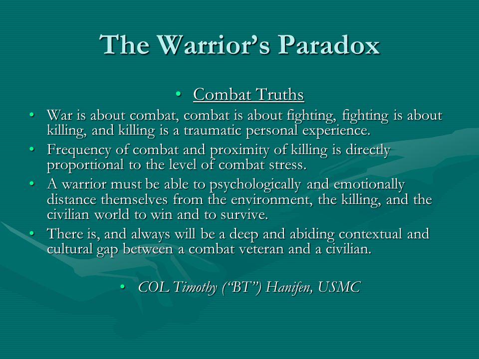 The Warrior's Paradox Combat TruthsCombat Truths War is about combat, combat is about fighting, fighting is about killing, and killing is a traumatic