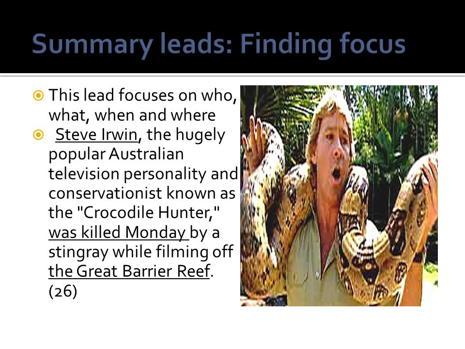  This lead focuses on who, what, when and where  Steve Irwin, the hugely popular Australian television personality and conservationist known as the