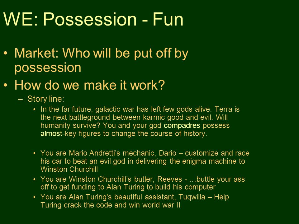WE: Possession - Fun Market: Who will be put off by possession How do we make it work.