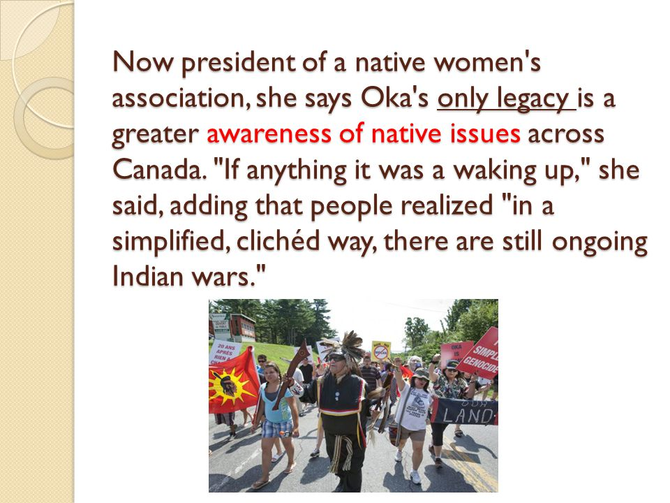 Now president of a native women's association, she says Oka's only legacy is a greater awareness of native issues across Canada.