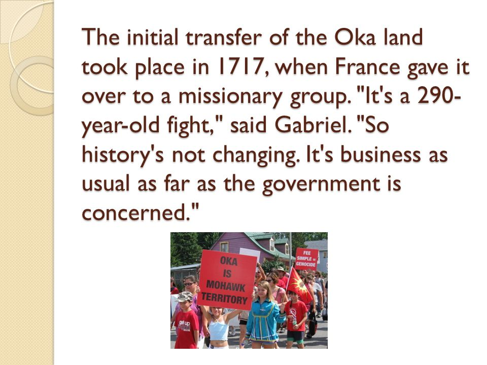 The initial transfer of the Oka land took place in 1717, when France gave it over to a missionary group.