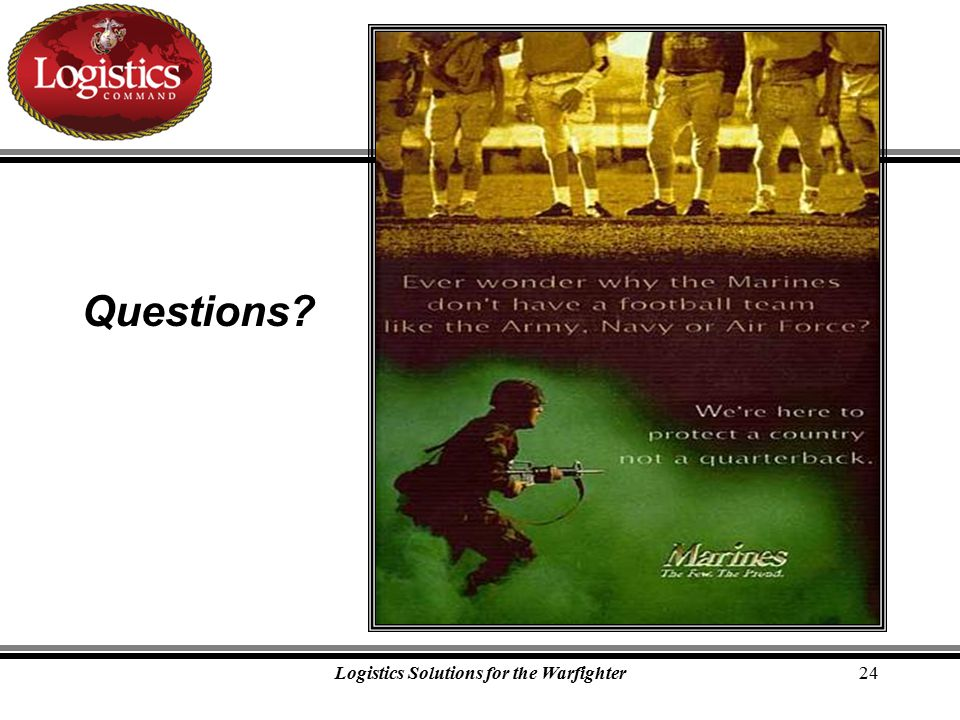 Logistics Solutions for the Warfighter24 Questions?