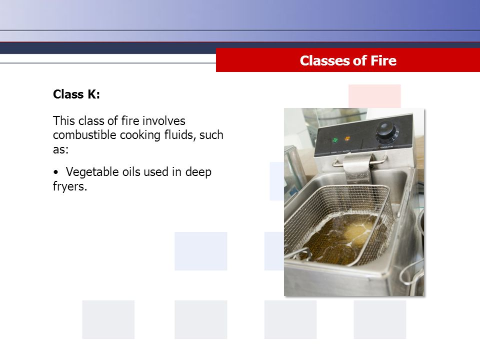 Class K: This class of fire involves combustible cooking fluids, such as: Vegetable oils used in deep fryers. Classes of Fire