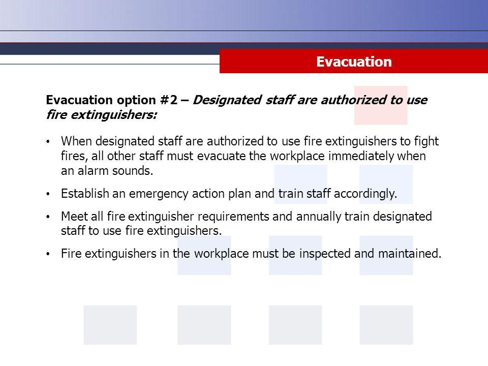 Evacuation Evacuation option #2 – Designated staff are authorized to use fire extinguishers: When designated staff are authorized to use fire extingui