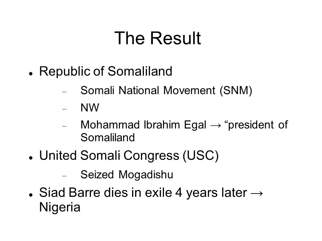 "The Result Republic of Somaliland  Somali National Movement (SNM)  NW  Mohammad Ibrahim Egal → ""president of Somaliland United Somali Congress (USC"
