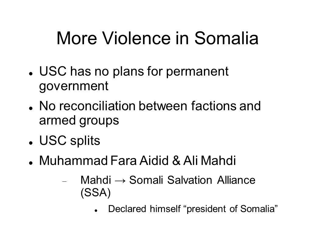 More Violence in Somalia USC has no plans for permanent government No reconciliation between factions and armed groups USC splits Muhammad Fara Aidid