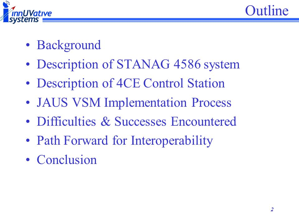 1 Land, Sea and Air : The Application of JAUS and STANAG 4586 for Cross-Domain Unmanned Vehicle Control Mike Meakin, B. Sc., PMP President, InnUVative