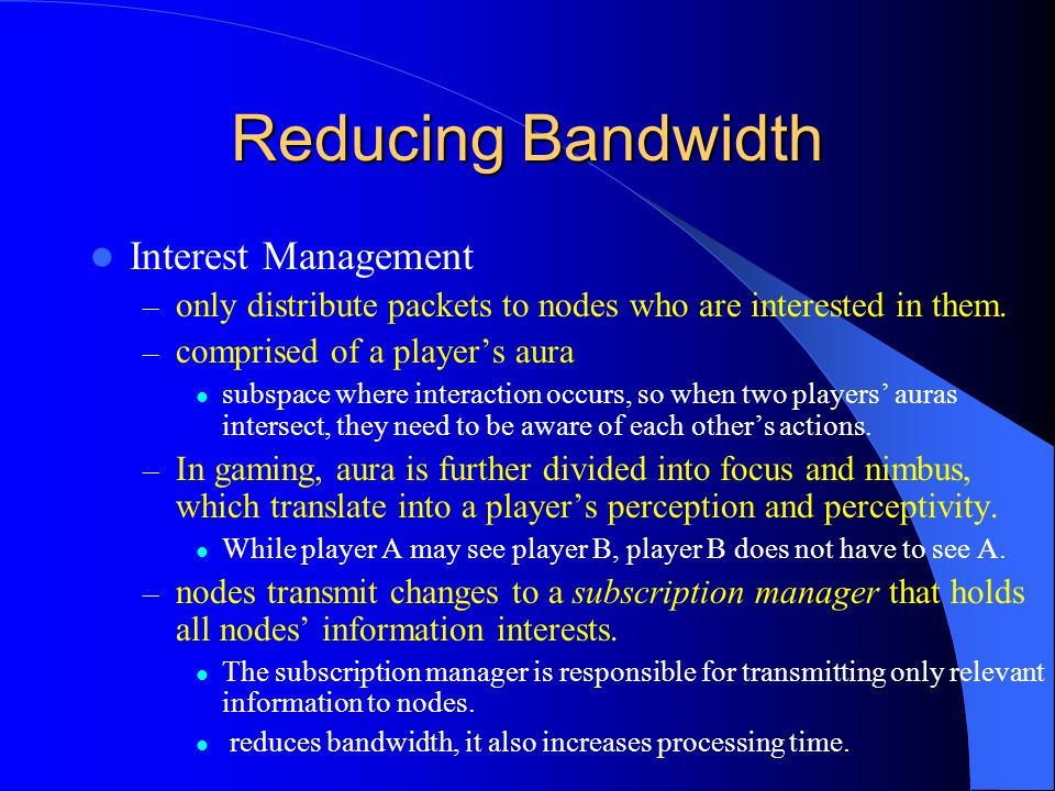 Reducing Bandwidth Interest Management – only distribute packets to nodes who are interested in them.