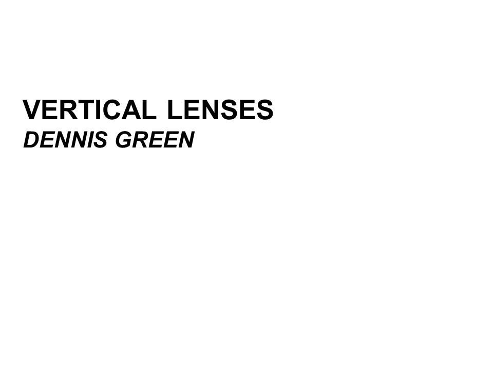 VERTICAL LENSES DENNIS GREEN