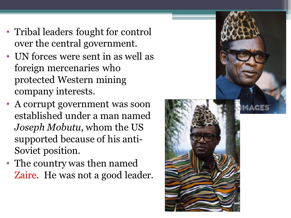 Tribal leaders fought for control over the central government. UN forces were sent in as well as foreign mercenaries who protected Western mining comp
