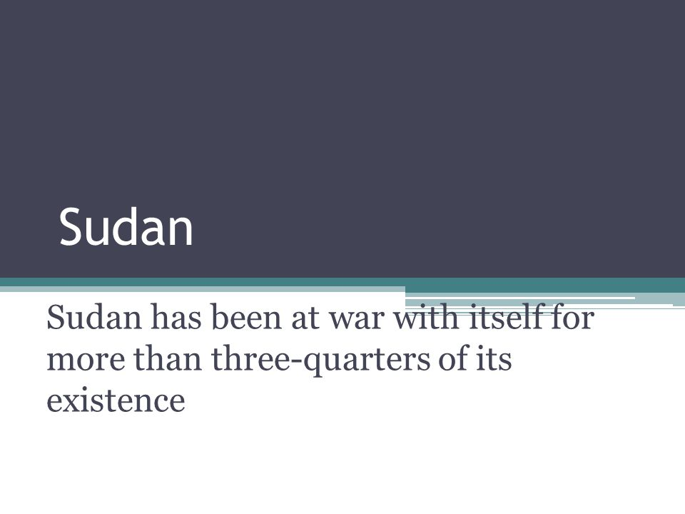 Sudan Sudan has been at war with itself for more than three-quarters of its existence