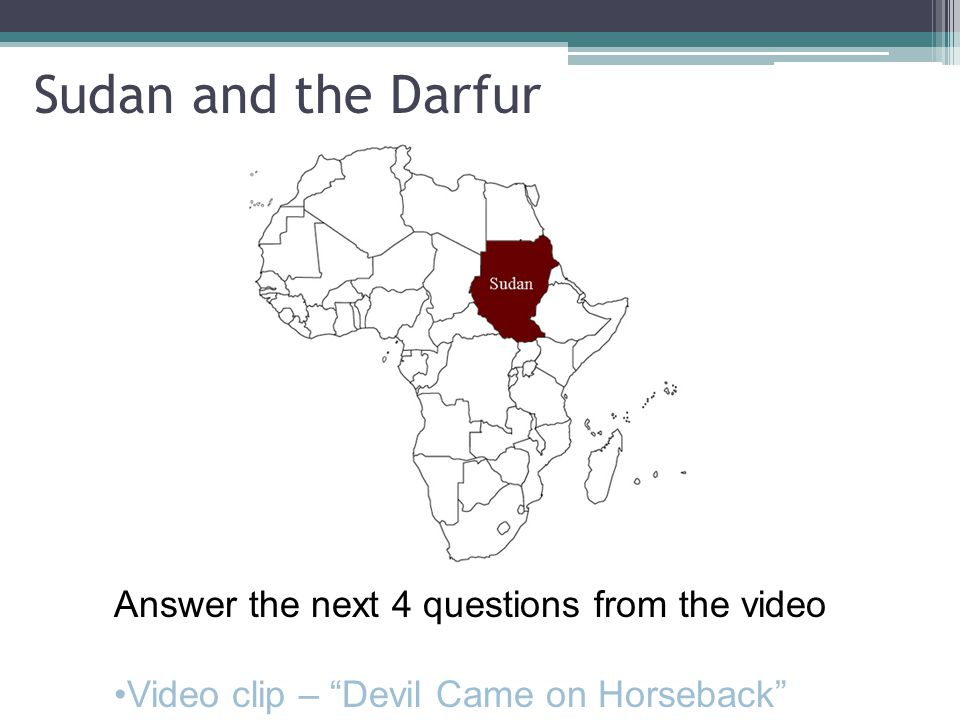 "Sudan and the Darfur Answer the next 4 questions from the video Video clip – ""Devil Came on Horseback"""