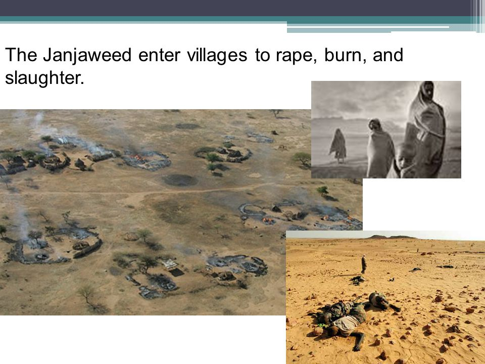 The Janjaweed enter villages to rape, burn, and slaughter.