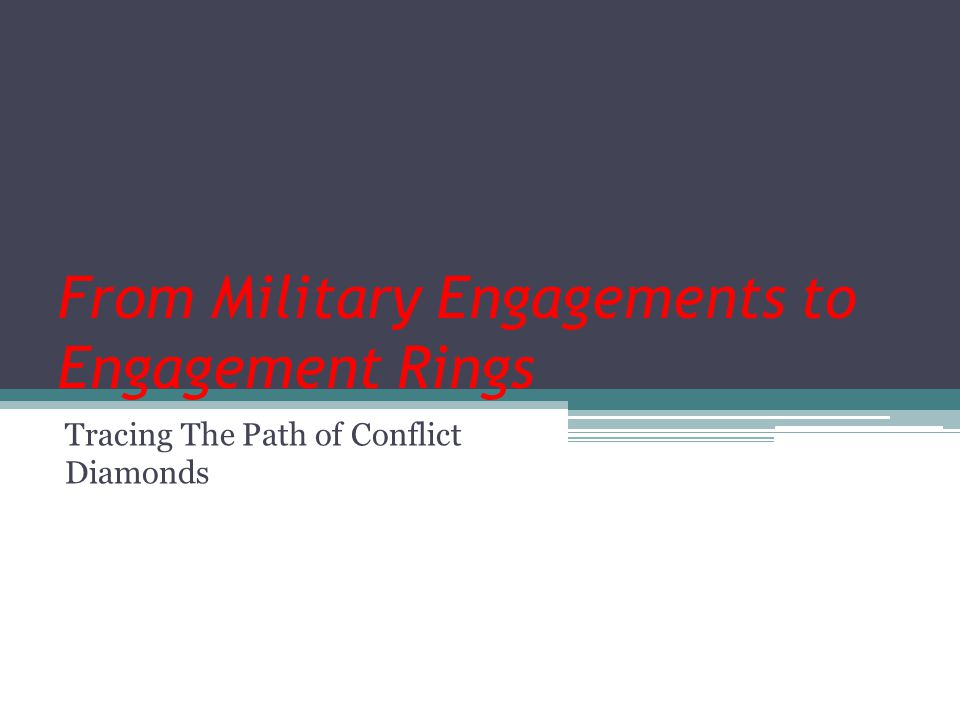 From Military Engagements to Engagement Rings Tracing The Path of Conflict Diamonds