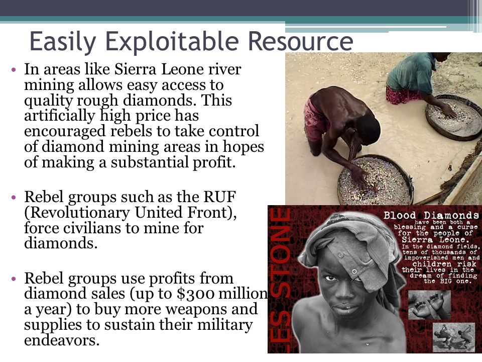 Easily Exploitable Resource In areas like Sierra Leone river mining allows easy access to quality rough diamonds. This artificially high price has enc