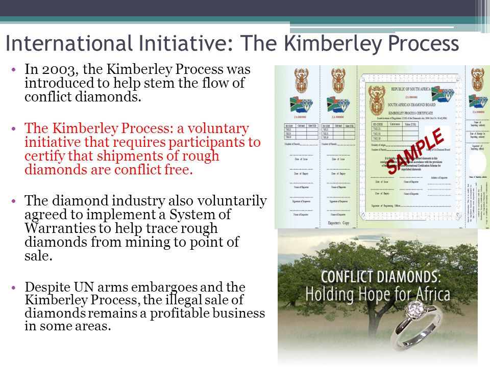 International Initiative: The Kimberley Process In 2003, the Kimberley Process was introduced to help stem the flow of conflict diamonds. The Kimberle
