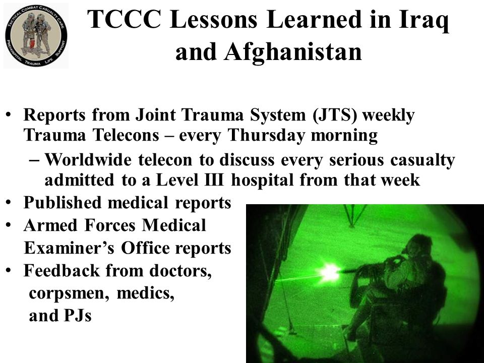 TCCC Lessons Learned in Iraq and Afghanistan Reports from Joint Trauma System (JTS) weekly Trauma Telecons – every Thursday morning – Worldwide teleco