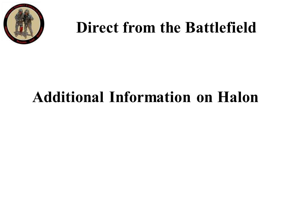 Direct from the Battlefield Additional Information on Halon