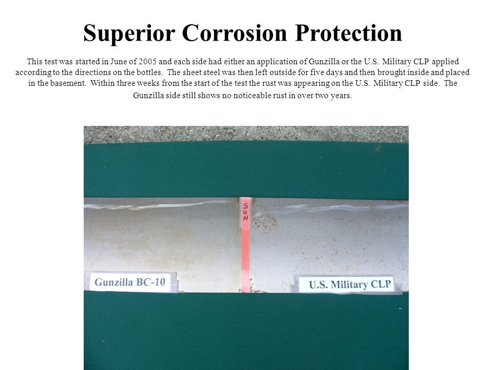 Superior Corrosion Protection This test was started in June of 2005 and each side had either an application of Gunzilla or the U.S.