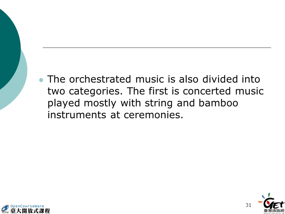 31 The orchestrated music is also divided into two categories.