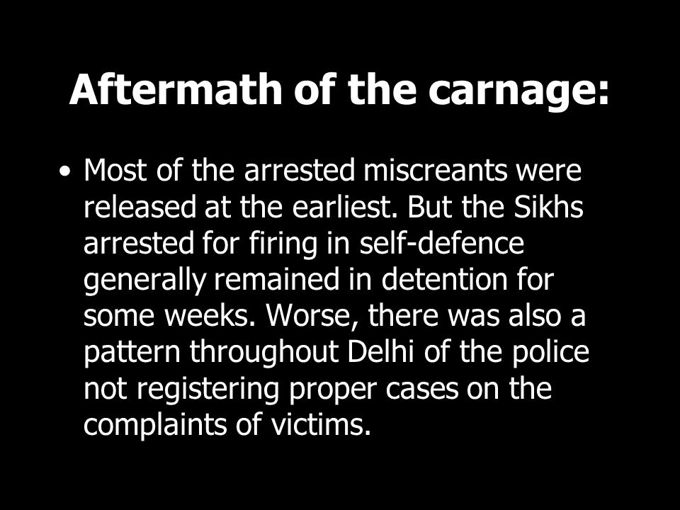 Aftermath of the carnage: Most of the arrested miscreants were released at the earliest. But the Sikhs arrested for firing in self-defence generally r