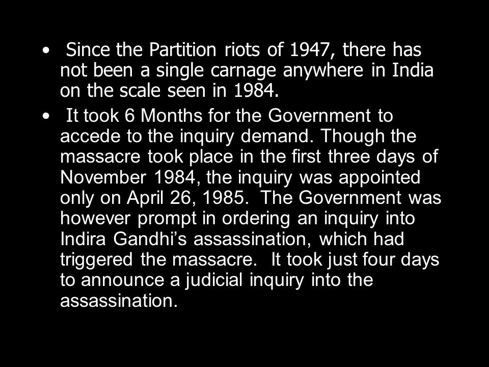 Since the Partition riots of 1947, there has not been a single carnage anywhere in India on the scale seen in 1984. I t took 6 Months for the Governme