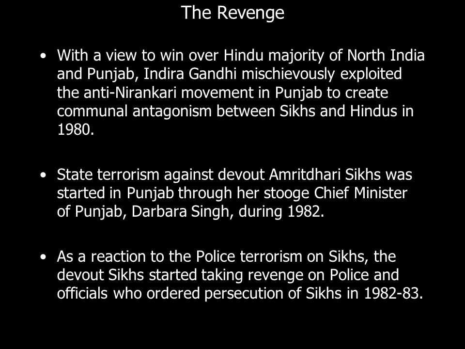 The Revenge With a view to win over Hindu majority of North India and Punjab, Indira Gandhi mischievously exploited the anti-Nirankari movement in Pun
